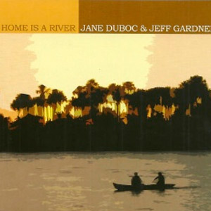 Home is a River - com Jeff Gardner